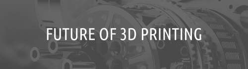 The Future of 3D Printing