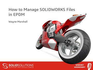 How to Manage SOLIDWORKS Files in EPDM