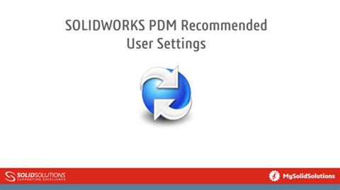 SOLIDWORKS PDM Recommended User Settings